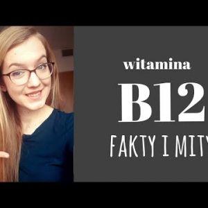 WITAMINA B12 vs WEGANIE - wszystko co musisz wiedzieć - FAKTY I MITY