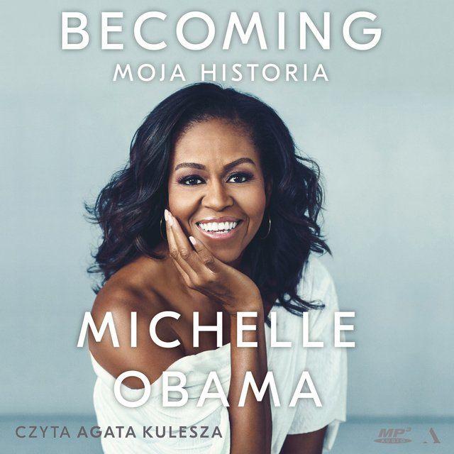 """Becoming"", Michelle Obama - czyta Agata Kulesza"